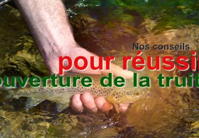 Nos Conseils Pour Bien Préparer Et Réussir Son Ouverture 2021 De Pêche à La Truite